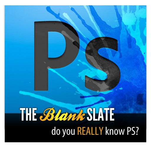 The Blank Slate: Do You REALLY Know Photoshop