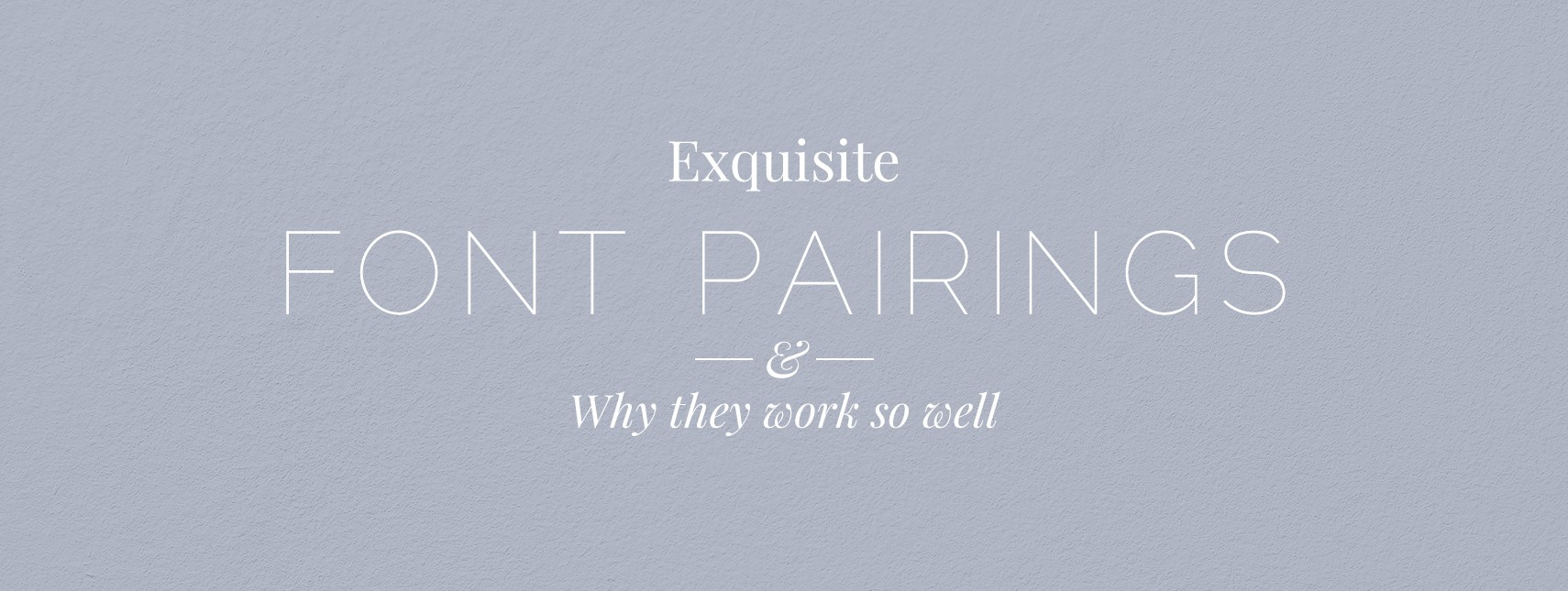 10 Exquisite Font Pairings and Why They Work so Well