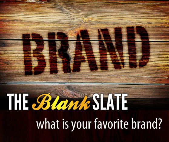 The Blank Slate: What is Your Favorite Brand?