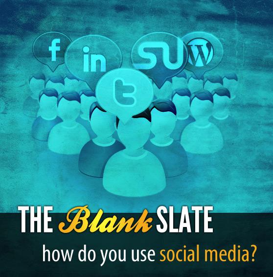 The Blank Slate: How Do You Use Social Media?