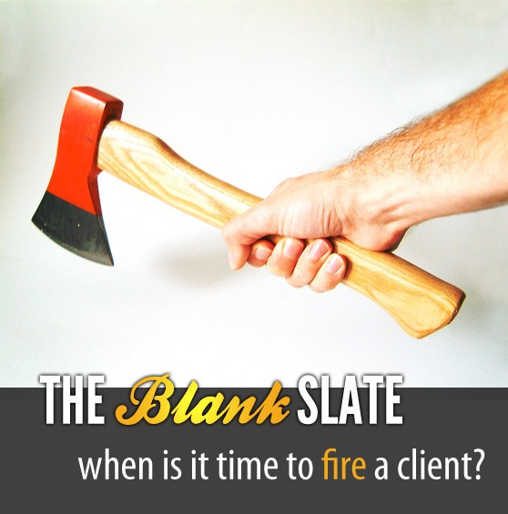 The Blank Slate: When is it Time to Fire a Client?