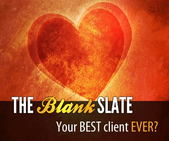 The Blank Slate: Your Best Client Ever!