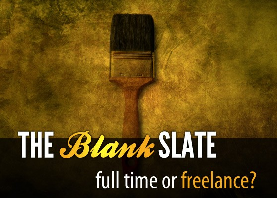 The Blank Slate: Full Time or Freelance?