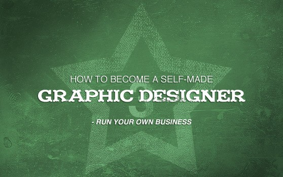 Become a Self-Made Graphic Designer ? Run Your Own Business