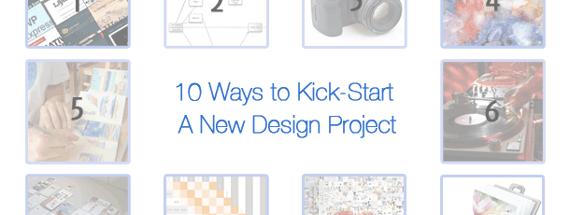 10 Ways to Kick-Start a New Design Project