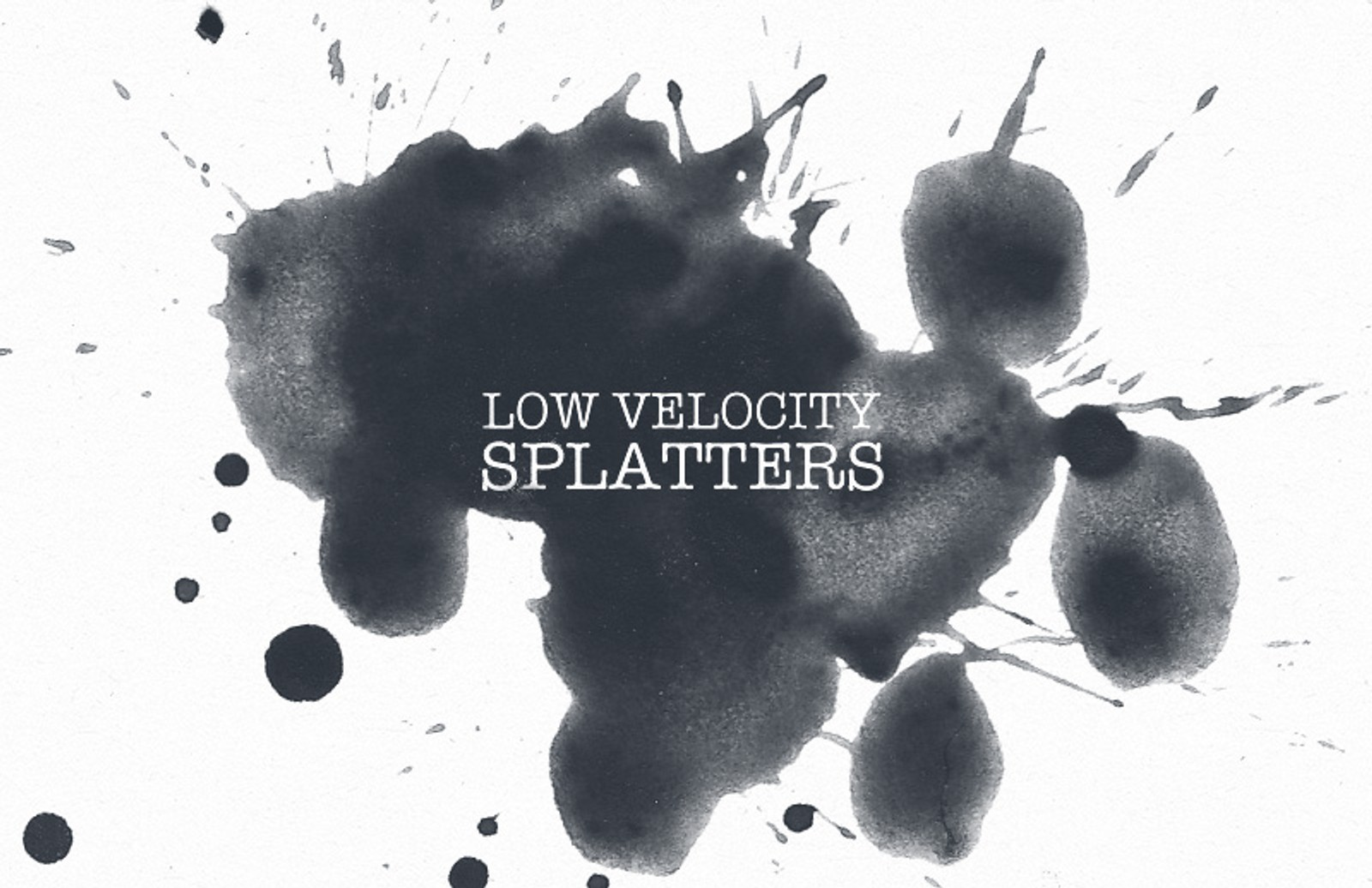 Low  Velocity  Splatters  Preview 1