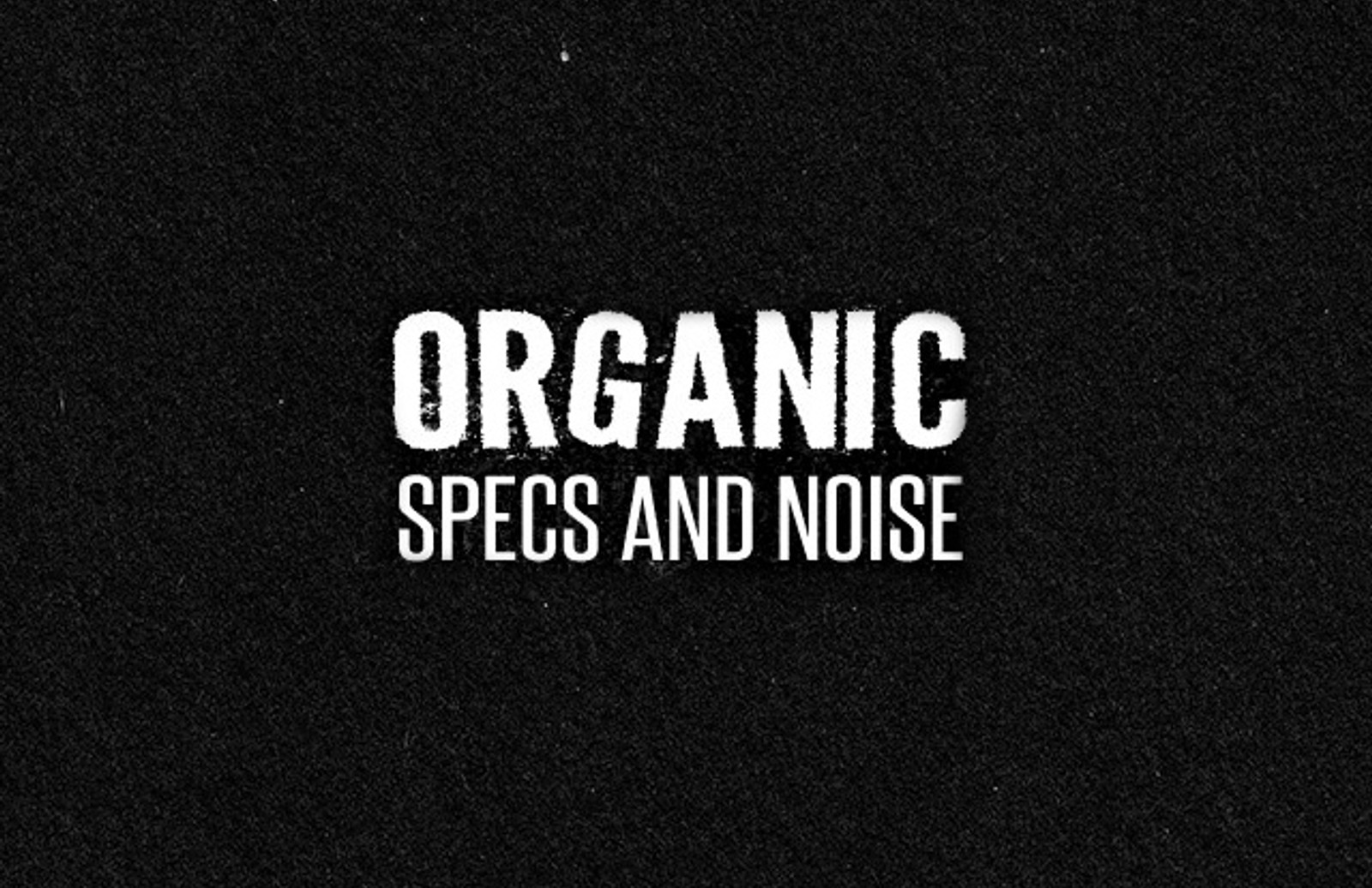 Organic  Specs   Noise  Preview1
